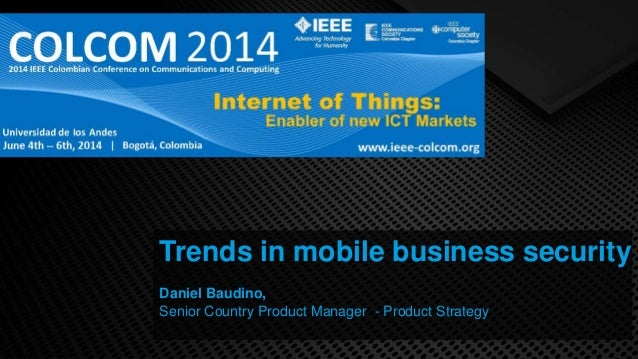 Trends in mobile business security Daniel Baudino, Senior Country Product Manager - Product Strategy