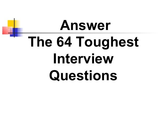 Answer The 64 Toughest Interview Questions