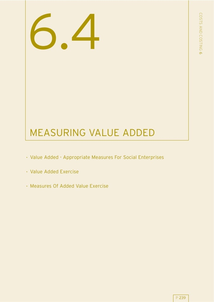 COSTS AND COSTING 6 6.4  MEASURING VALUE ADDED  . Value Added - Appropriate Measures For Social Enterprises  . Value Added...