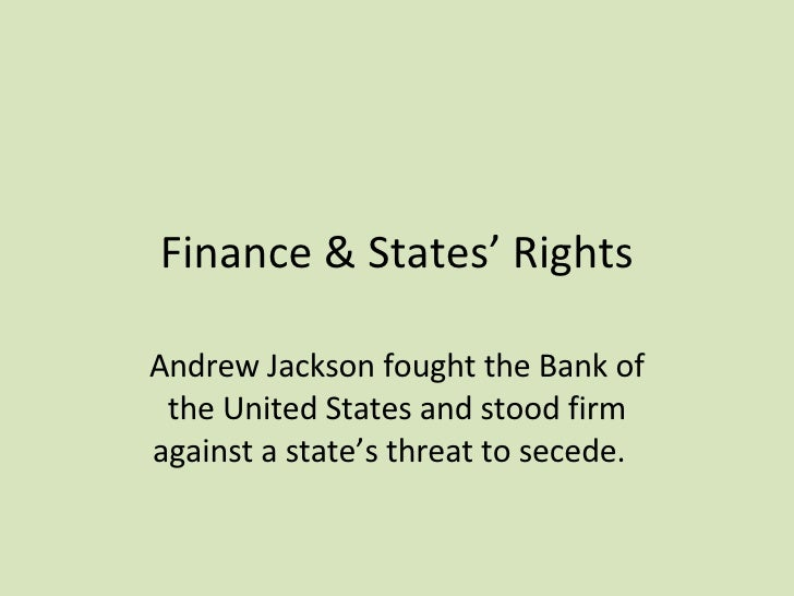 Finance & States' Rights Andrew Jackson fought the Bank of the United States and stood firm against a state's threat to se...