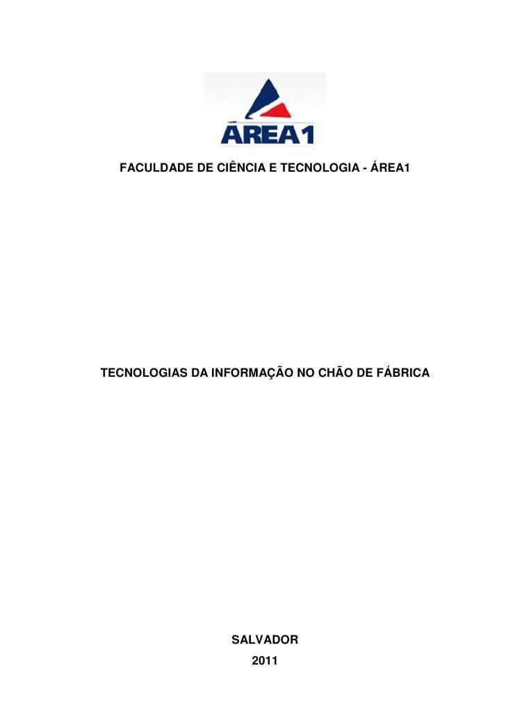 FACULDADE DE CIÊNCIA E TECNOLOGIA - ÁREA1TECNOLOGIAS DA INFORMAÇÃO NO CHÃO DE FÁBRICA                 SALVADOR            ...