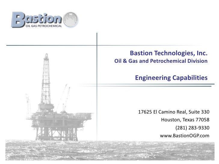 Bastion Technologies, Inc.Oil & Gas and Petrochemical Division       Engineering Capabilities         17625 El Camino Real...