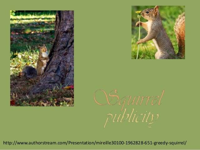 http://www.authorstream.com/Presentation/mireille30100-1962828-651-greedy-squirrel/