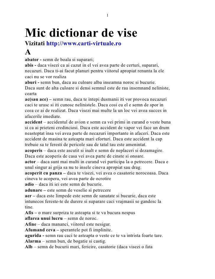1Mic dictionar de viseVizitati http://www.carti-virtuale.roAabator - semn de boala si suparari;abis - daca visezi ca ai ca...