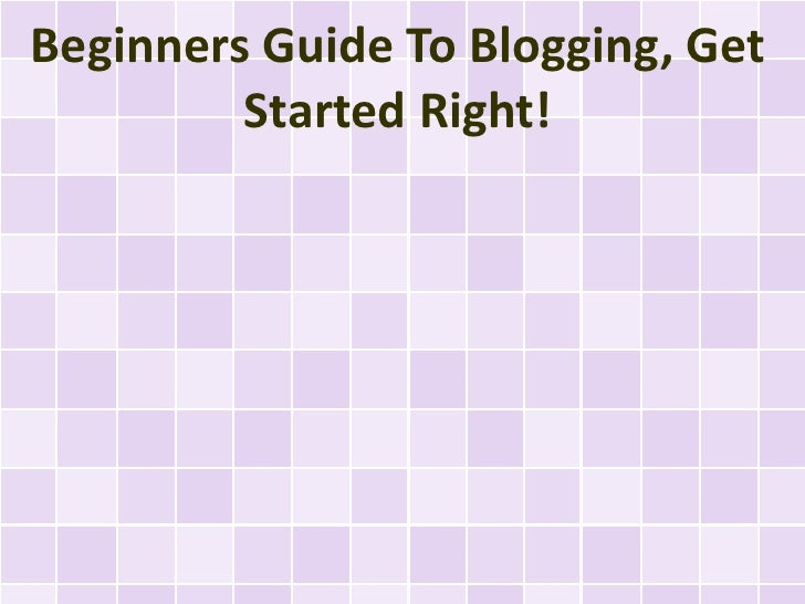 Beginners Guide To Blogging, Get         Started Right!