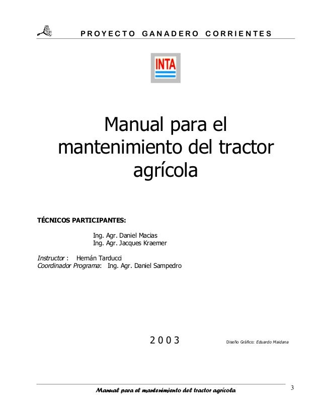 PROYECTO GANADERO CORRIENTES  Manual para el mantenimiento del tractor agrícola TÉCNICOS PARTICIPANTES: Ing. Agr. Daniel M...