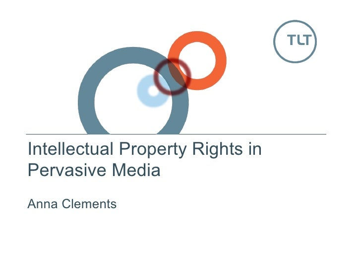 Intellectual Property Rights in Pervasive Media Anna Clements