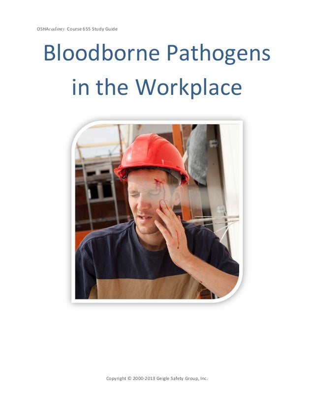 OSHAcademy Course 655 Study GuideCopyright © 2000-2013 Geigle Safety Group, Inc.Bloodborne Pathogensin the Workplace