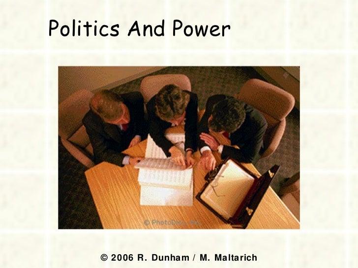Politics And Power  © 2006 R. Dunham / M. Maltarich