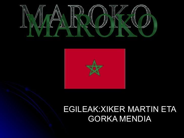 EGILEAK:XIKER MARTIN ETA GORKA MENDIA MAROKO