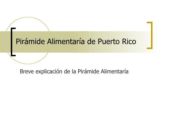 Pirámide Alimentaría de Puerto Rico Breve explicación de la Pirámide Alimentaría
