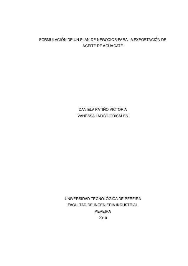 FORMULACIÓN DE UN PLAN DE NEGOCIOS PARA LA EXPORTACIÓN DE ACEITE DE AGUACATE DANIELA PATIÑO VICTORIA VANESSA LARGO GRISALE...