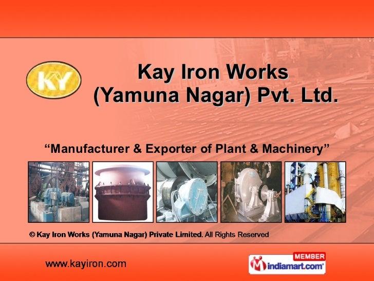 """ Manufacturer & Exporter of Plant & Machinery"" Kay Iron Works  (Yamuna Nagar) Pvt. Ltd."