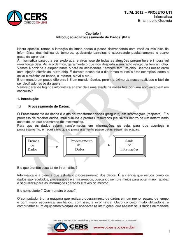 TJ/AL 2012 – PROJETO UTI Informática Emannuelle Gouveia 1 Capítulo I Introdução ao Processamento de Dados (IPD) Nesta apos...