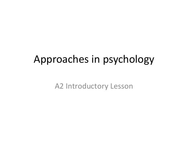 Approaches in psychologyA2 Introductory Lesson