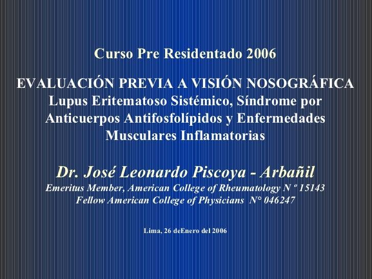 Curso Pre Residentado 2006 EVALUACIÓN PREVIA A VISIÓN NOSOGRÁFICA Lupus Eritematoso Sistémico, Síndrome por Anticuerpos An...