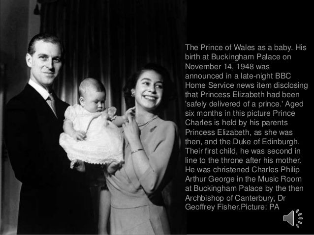 The Prince of Wales as a baby. His birth at Buckingham Palace on November 14, 1948 was announced in a late-night BBC Home ...