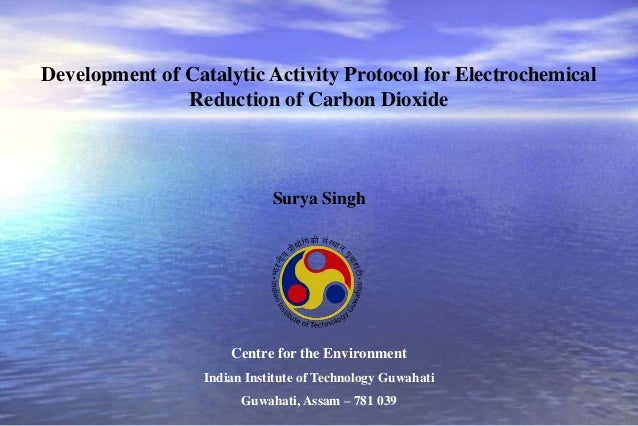 Development of Catalytic Activity Protocol for Electrochemical Reduction of Carbon Dioxide  Surya Singh  Centre for the En...