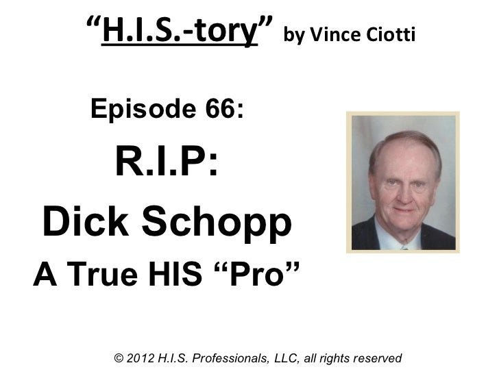 """H.I.S.-tory"" by Vince Ciotti   Episode 66:   R.I.P:Dick SchoppA True HIS ""Pro""     © 2012 H.I.S. Professionals, LLC, all ..."