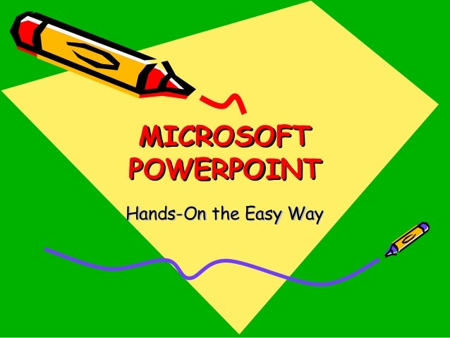MICROSOFTMICROSOFT POWERPOINTPOWERPOINT Hands-On the Easy WayHands-On the Easy Way