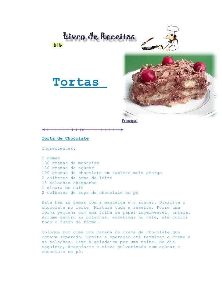 Tortas                                Principal    Torta de Chocolate  Ingredientes:  2 gemas 130 gramas de manteiga 130 g...