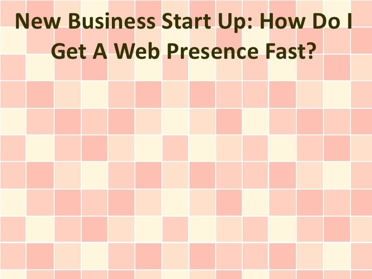 New Business Start Up: How Do I Get A Web Presence Fast?