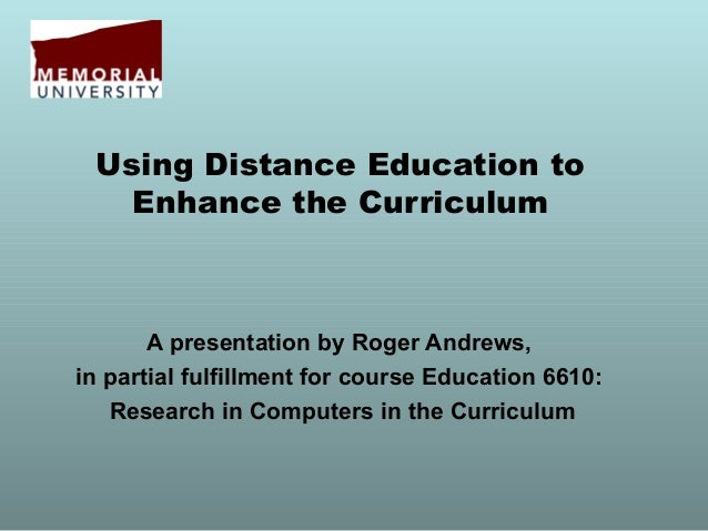 Using Distance Education to   Enhance the Curriculum       A presentation by Roger Andrews,in partial fulfillment for cour...