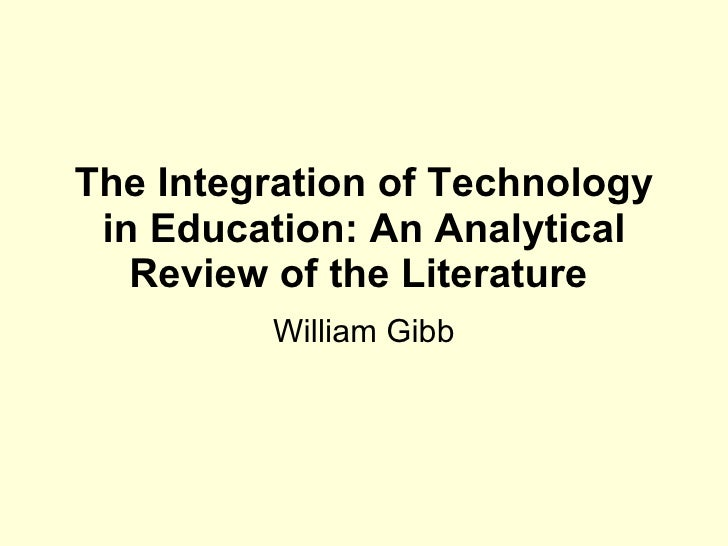 The Integration of Technology in Education: An Analytical Review of the Literature  William Gibb