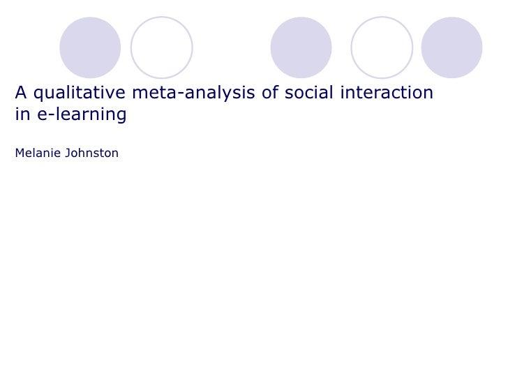 A qualitative meta-analysis of social interaction  in e-learning Melanie Johnston