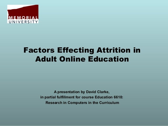 Factors Effecting Attrition in Adult Online Education A presentation by David Clarke, in partial fulfillment for course Ed...