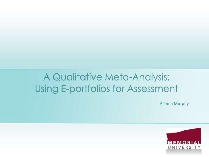 A Qualitative Meta-Analysis: Using E-portfolios for Assessment<br />Alanna Murphy<br />