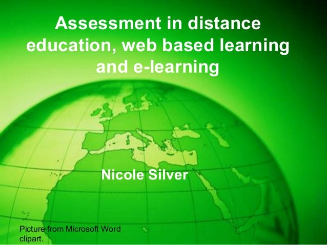 Assessment in distance education, web based learning and e-learning Nicole Silver Picture from Microsoft Word clipart.