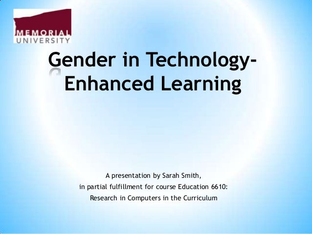 Gender in TechnologyEnhanced Learning  A presentation by Sarah Smith, in partial fulfillment for course Education 6610: Re...