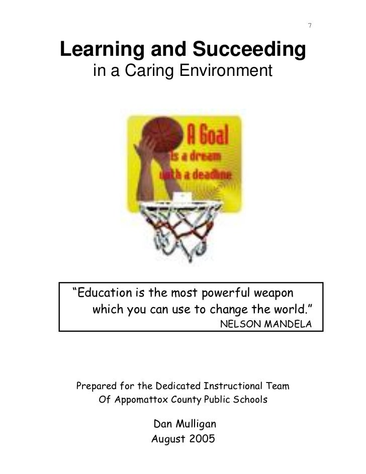 "7Learning and Succeeding    in a Caring Environment ""Education is the most powerful weapon    which you can use to change ..."