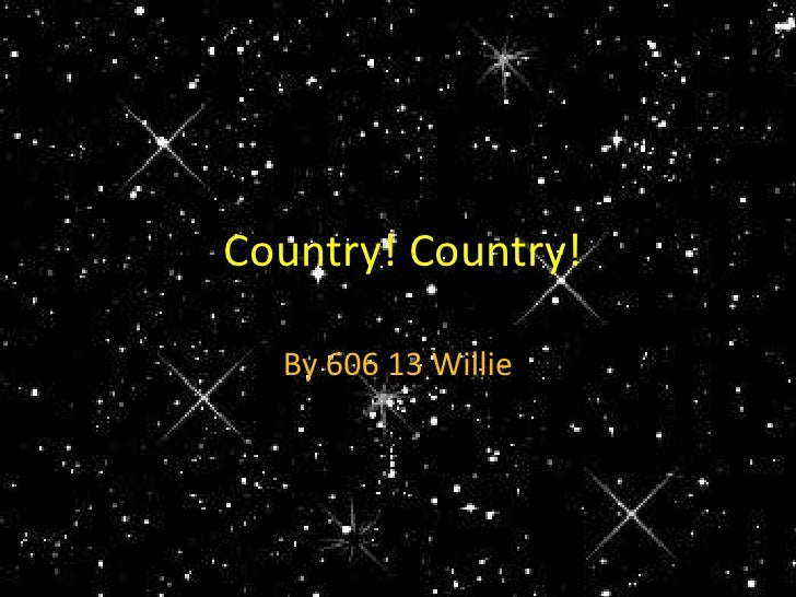 Country! Country!<br />By 606 13 Willie<br />