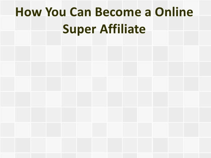 How You Can Become a Online      Super Affiliate