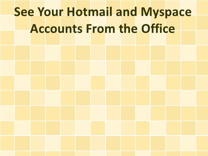 See Your Hotmail and Myspace  Accounts From the Office