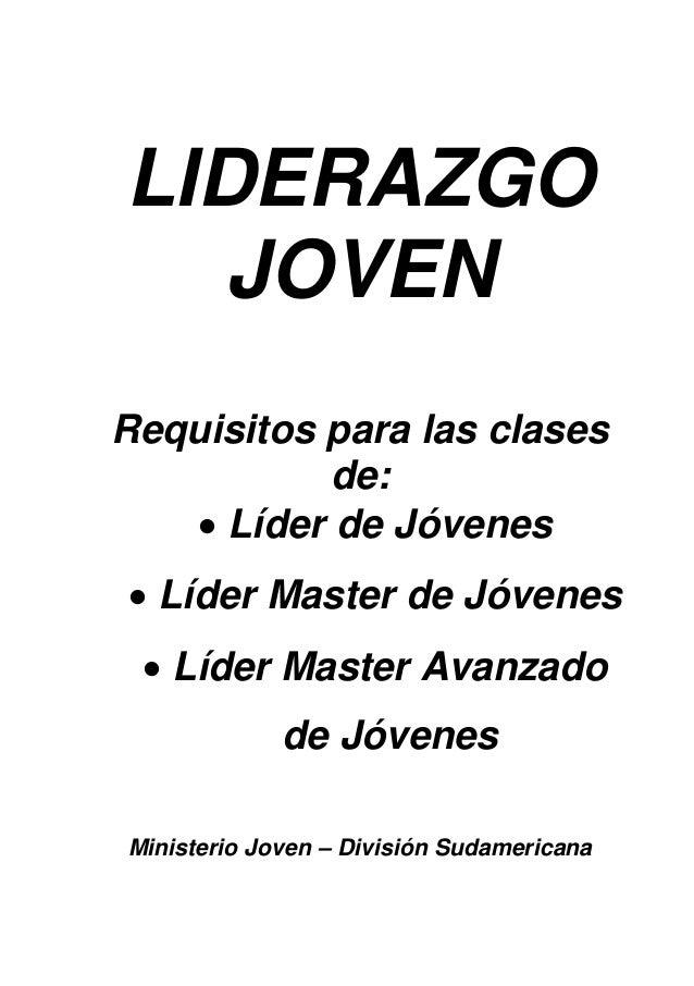 LIDERAZGO  JOVENRequisitos para las clases           de:   • Líder de Jóvenes• Líder Master de Jóvenes • Líder Master Avan...