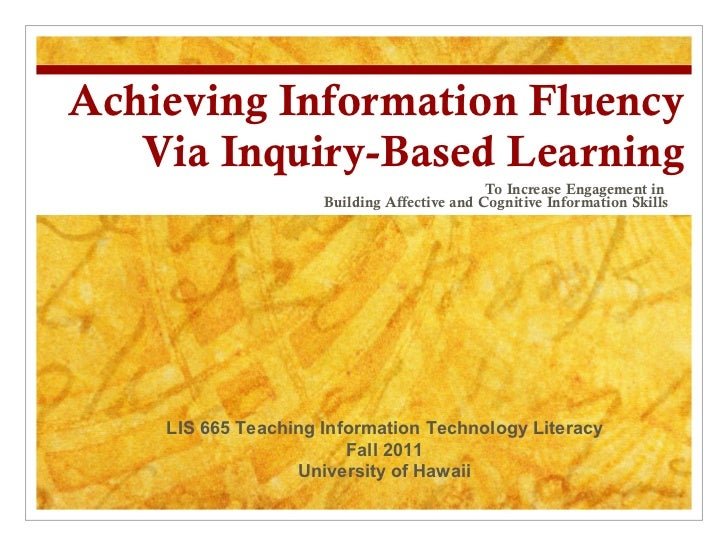Achieving Information Fluency Via Inquiry-Based Learning To Increase Engagement in  Building Affective and Cognitive Infor...