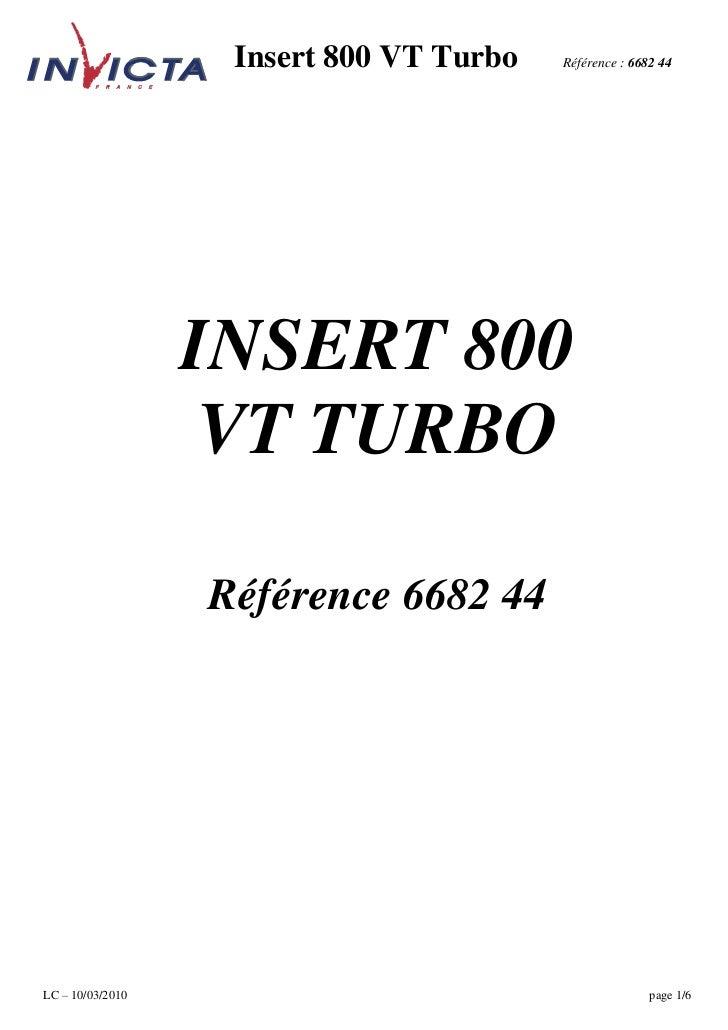 Insert 800 VT Turbo   Référence : 6682 44                  INSERT 800                   VT TURBO                  Référenc...