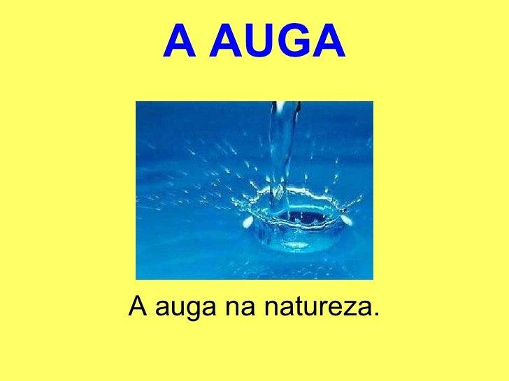 A AUGA A auga na natureza.