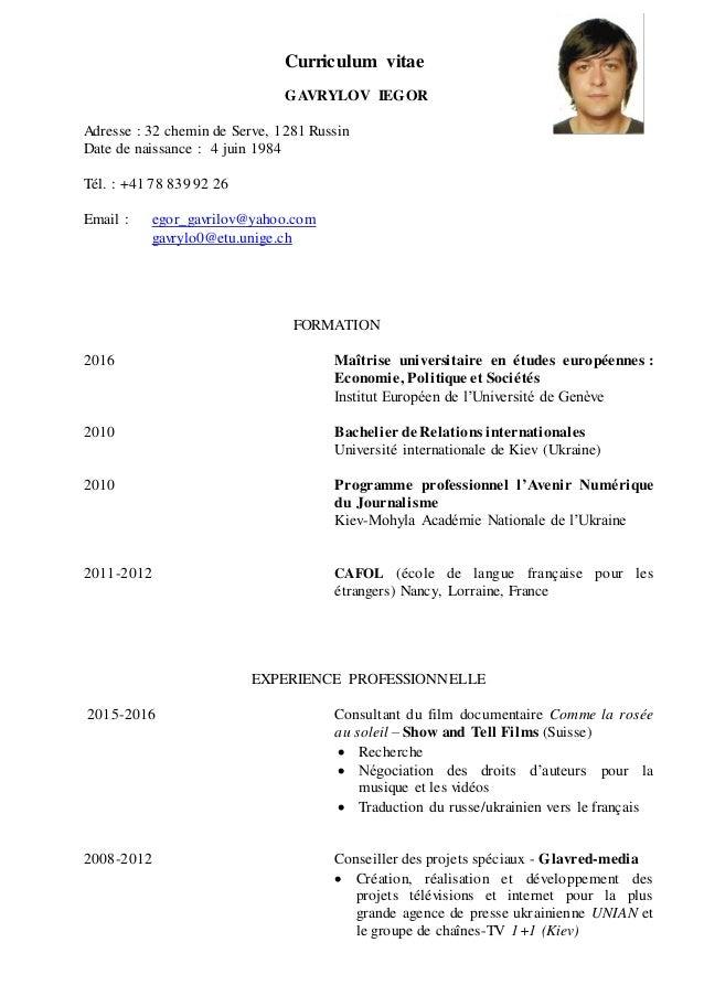 Curriculum vitae GAVRYLOV IEGOR Adresse : 32 chemin de Serve, 1281 Russin Date de naissance : 4 juin 1984 Tél. : +41 78 83...