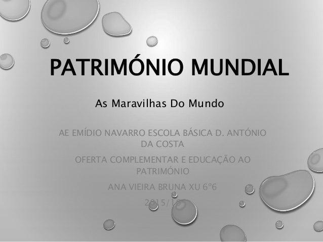 PATRIMÓNIO MUNDIAL AE EMÍDIO NAVARRO ESCOLA BÁSICA D. ANTÓNIO DA COSTA OFERTA COMPLEMENTAR E EDUCAÇÃO AO PATRIMÓNIO ANA VI...