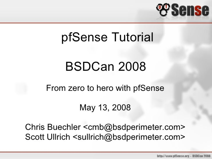 pfSense Tutorial            BSDCan 2008      From zero to hero with pfSense               May 13, 2008  Chris Buechler <cm...