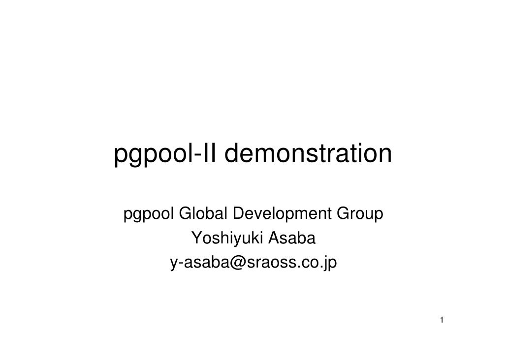 pgpool-II demonstration  pgpool Global Development Group         Yoshiyuki Asaba      y-asaba@sraoss.co.jp                ...