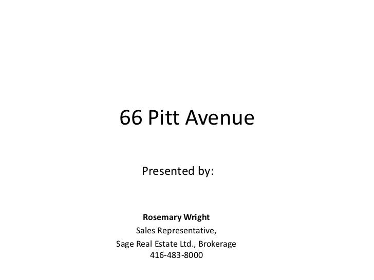66 Pitt Avenue<br />Presented by: <br />Rosemary Wright<br />Sales Representative, <br />Sage Real Estate Ltd., Brokerage ...