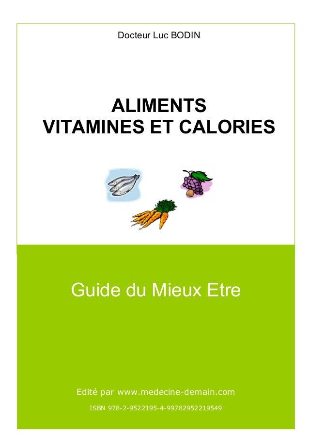 Docteur Luc BODIN      ALIMENTSVITAMINES ET CALORIES  Guide du Mieux Etre   Edité par www.medecine-demain.com     ISBN 978...