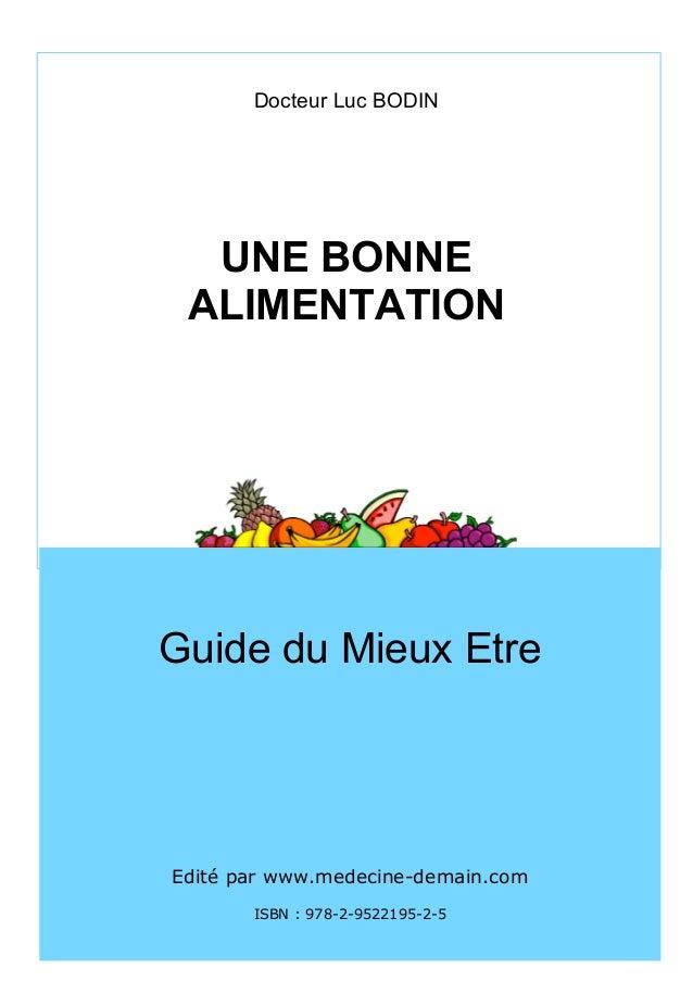 Docteur Luc BODIN          UNE BONNE         ALIMENTATION        Guide du Mieux Etre        Edité par www.medecine-demain....