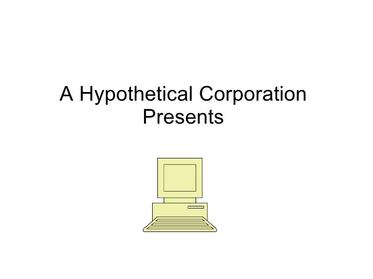 A Hypothetical Corporation Presents
