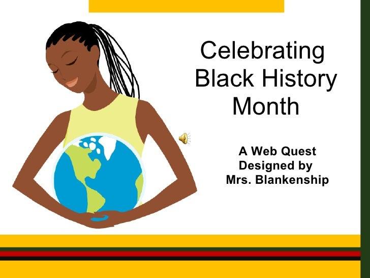 Celebrating  Black History Month A Web Quest Designed by  Mrs. Blankenship
